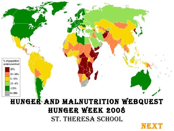 Hunger and Malnutrition Webquest Hunger Week 2008 St. theresa school NEXT