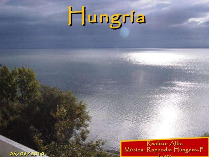 Hungría Realizo: Alba Música: Rapsodia Húngara-F. Liszt 06/06/2010