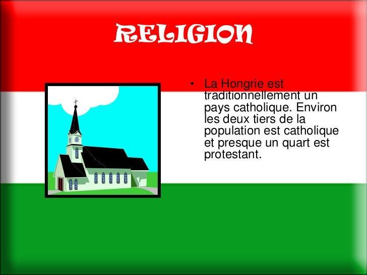 RELIGION    • La Hongrie est      traditionnellement un      pays catholique. Environ      les deux tiers de la      popul...