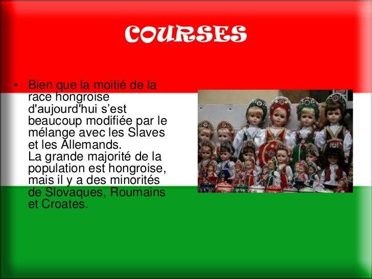 COURSES• Bien que la moitié de la  race hongroise  daujourdhui s'est  beaucoup modifiée par le  mélange avec les Slaves  e...