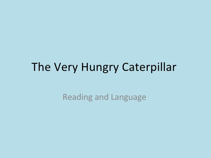 The Very Hungry Caterpillar  Reading and Language