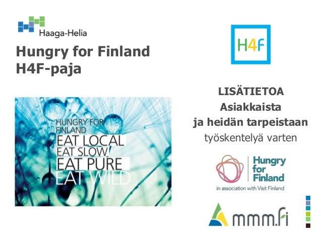 Hungry for Finland H4F-paja LISÄTIETOA Asiakkaista ja heidän tarpeistaan työskentelyä varten