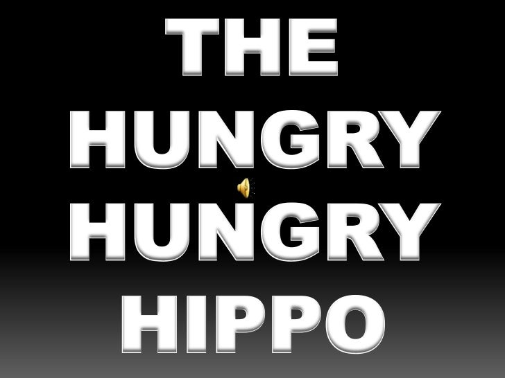 THE<br />HUNGRY<br />HUNGRY<br />HIPPO<br />