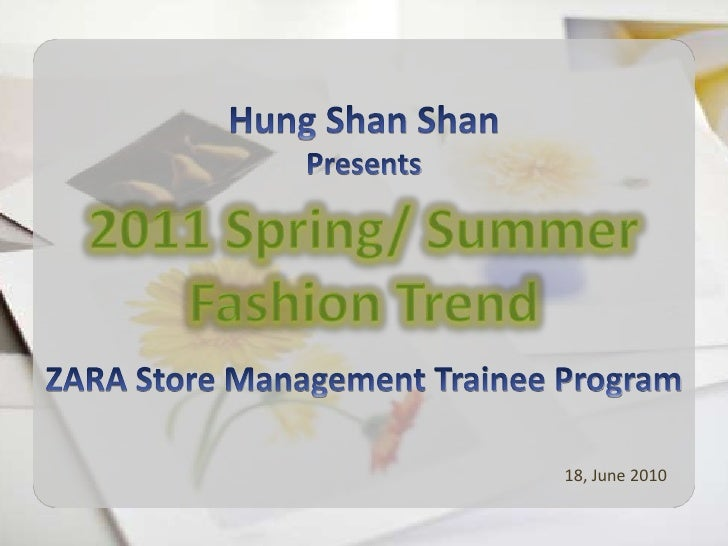 Hung Shan Shan<br />Presents<br />2011 Spring/ Summer Fashion Trend<br />ZARA Store Management Trainee Program<br />18, Ju...