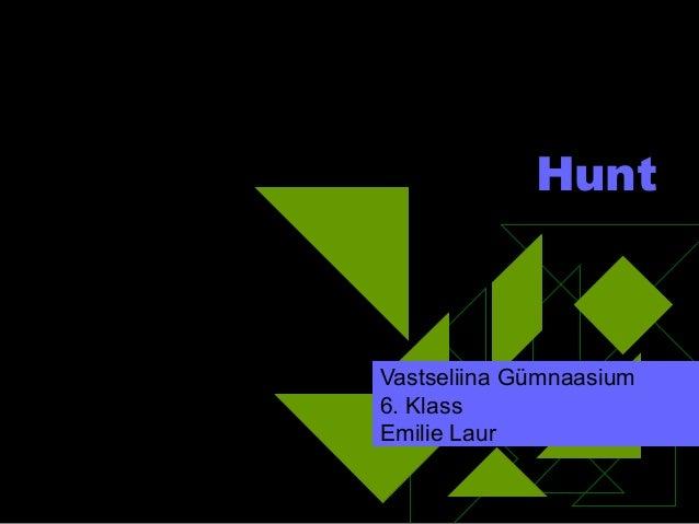 Hunt  Vastseliina Gümnaasium 6. Klass Emilie Laur