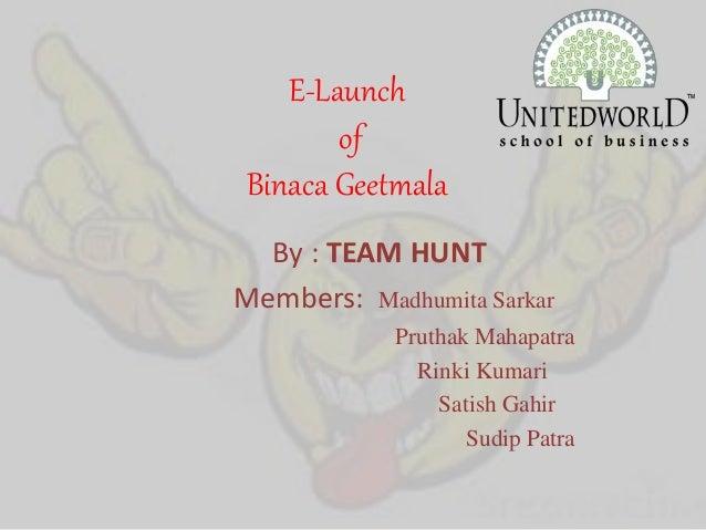 E-Launch of Binaca Geetmala By : TEAM HUNT Members: Madhumita Sarkar Pruthak Mahapatra Rinki Kumari Satish Gahir Sudip Pat...