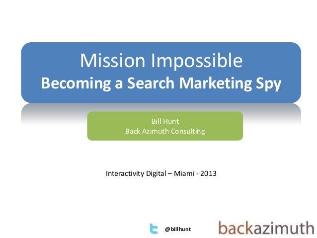 @billhuntBill HuntBack Azimuth ConsultingMission ImpossibleBecoming a Search Marketing SpyInteractivity Digital – Miami - ...