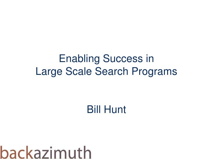 Enabling Success in Large Scale Search ProgramsBill Hunt <br />