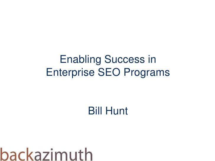 Enabling Success in Enterprise SEO ProgramsBill Hunt <br />