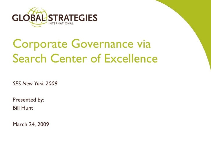 Corporate Governance via Search Center of Excellence SES New York 2009 Presented by: Bill Hunt March 24, 2009