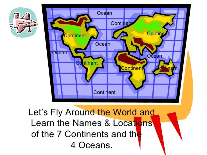 1 Continent Continent Continent Continent Continent Continent Let's Fly Around the World and Learn the Names & Locations o...