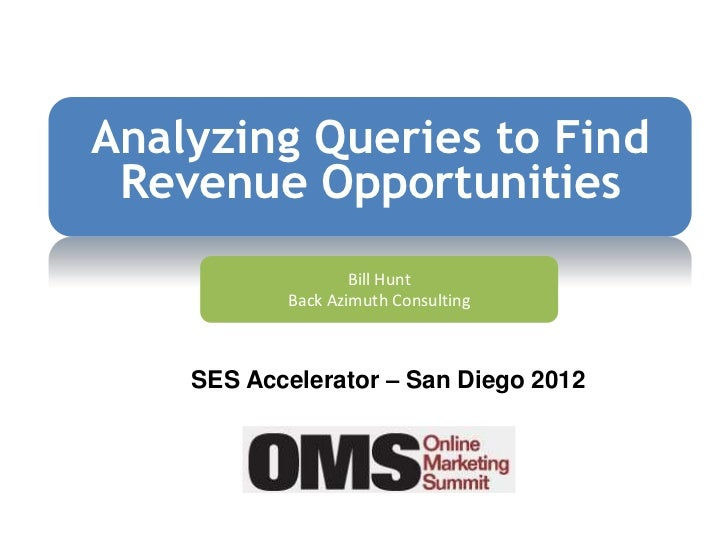Analyzing Queries to Find Revenue Opportunities                   Bill Hunt           Back Azimuth Consulting    SES Accel...
