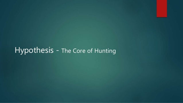 Hypothesis - The Core of Hunting