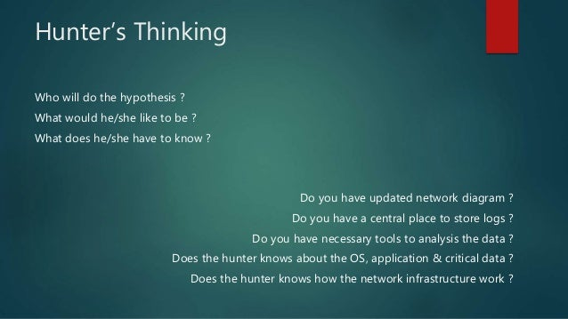 Who will do the hypothesis ? What would he/she like to be ? What does he/she have to know ? Do you have updated network di...