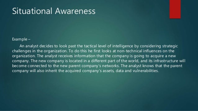 Situational Awareness Example – An analyst decides to look past the tactical level of intelligence by considering strategi...