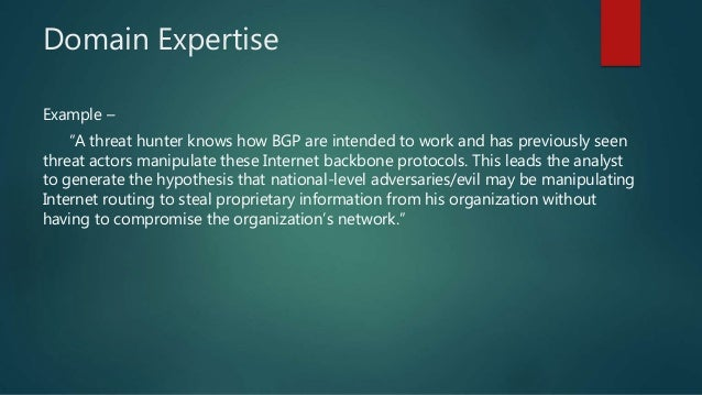 """Domain Expertise Example – """"A threat hunter knows how BGP are intended to work and has previously seen threat actors manip..."""