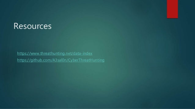 Resources https://www.threathunting.net/data-index https://github.com/A3sal0n/CyberThreatHunting