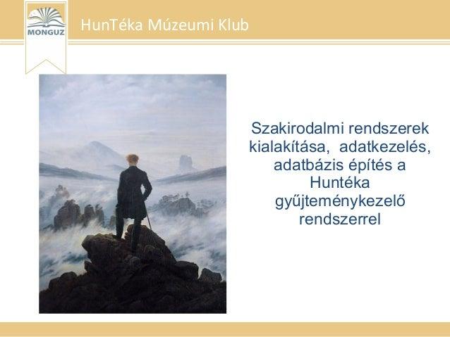 HunTéka Múzeumi Klub Szakirodalmi rendszerek kialakítása, adatkezelés, adatbázis építés a Huntéka gyűjteménykezelő rendsze...