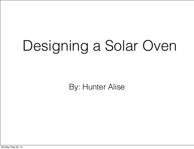 By: Hunter AliseDesigning a Solar OvenMonday, May 20, 13