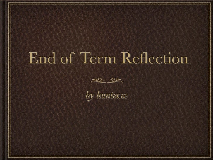 End of Term Reflection       by hunter.w