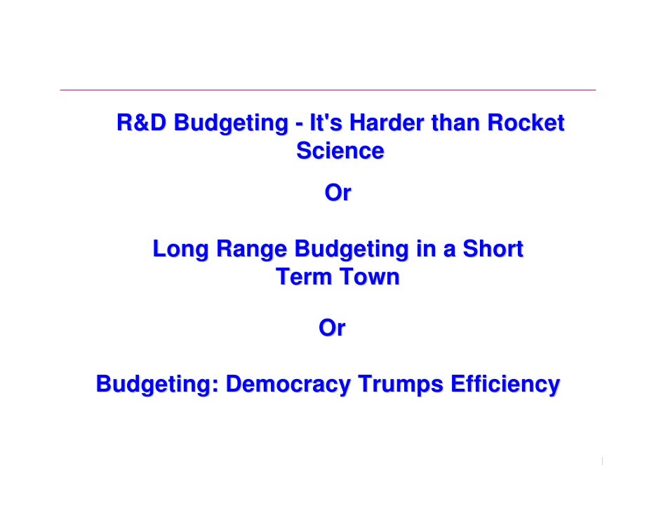 R&D Budgeting - Its Harder than Rocket               Science                   Or    Long Range Budgeting in a Short      ...