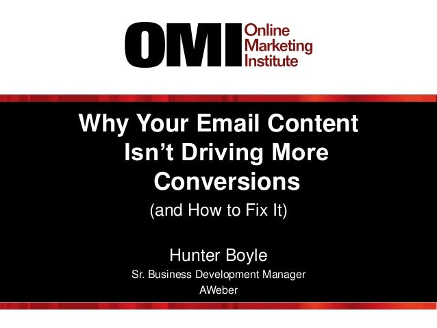 Why Your Email Content Isn't Driving More Conversions (and How to Fix It) Hunter Boyle Sr. Business Development Manager AW...