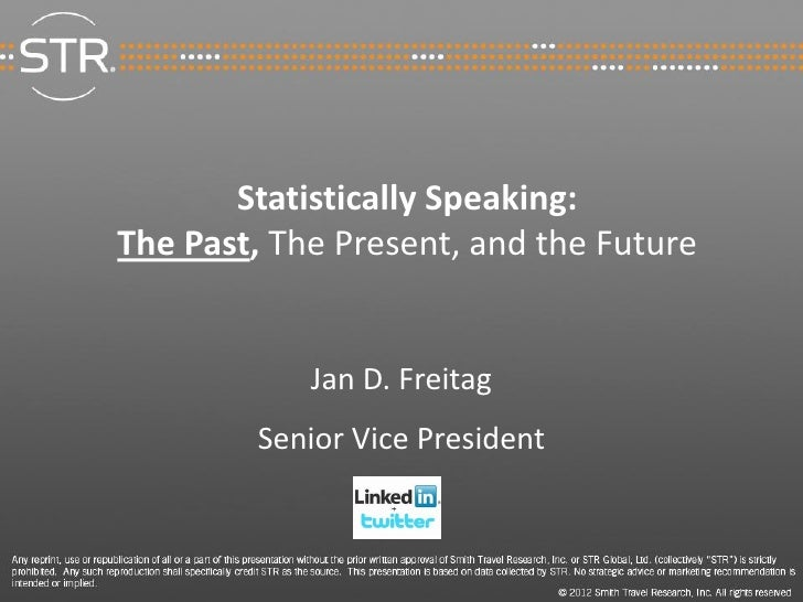 Statistically Speaking:The Past, The Present, and the Future            Jan D. Freitag        Senior Vice President       ...