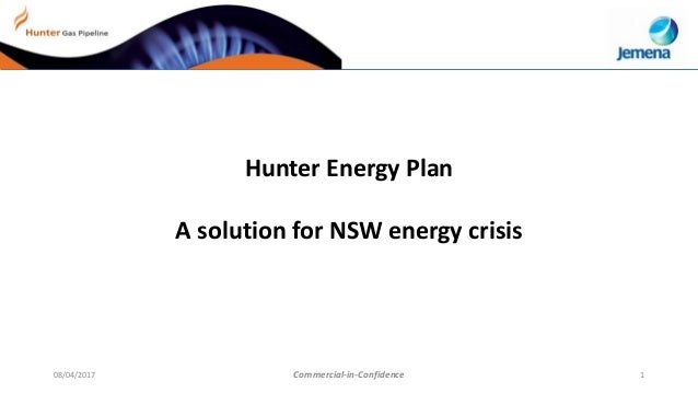 08/04/2017 Commercial-in-Confidence 1 Hunter Energy Plan A solution for NSW energy crisis