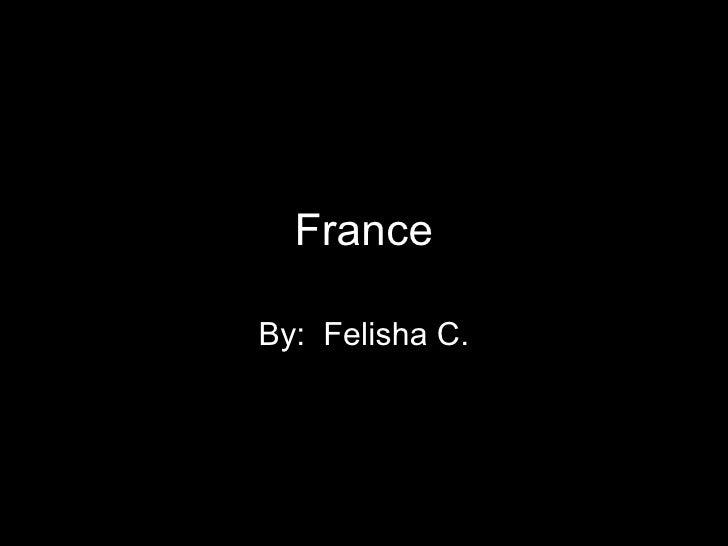 France By:  Felisha C.