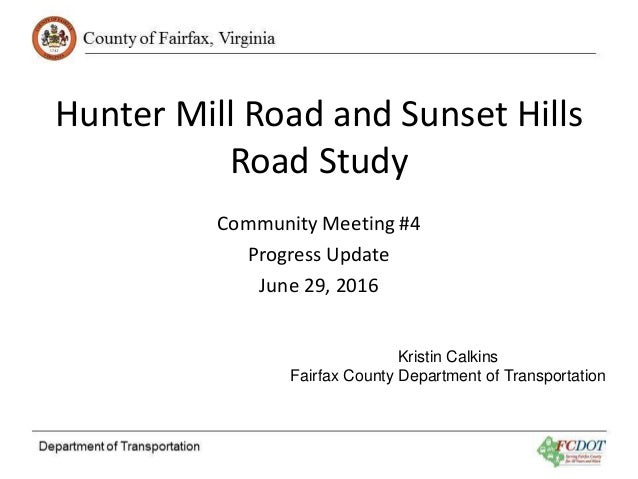 Hunter Mill Road and Sunset Hills Road Study Community Meeting #4 Progress Update June 29, 2016 Kristin Calkins Fairfax Co...