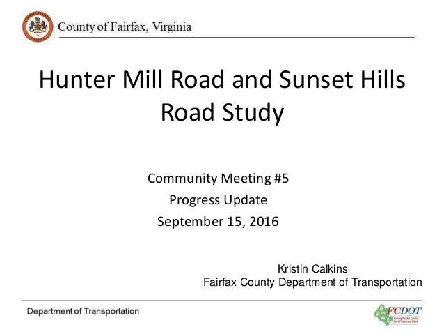 Hunter Mill Road and Sunset Hills Road Study Community Meeting #5 Progress Update September 15, 2016 Kristin Calkins Fairf...