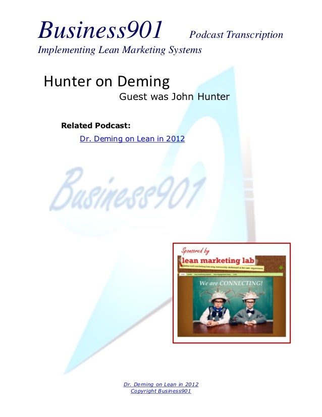 Business901                      Podcast TranscriptionImplementing Lean Marketing Systems Hunter on Deming                ...