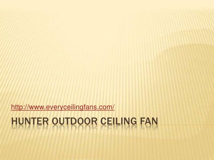 Hunter outdoor ceiling fan<br />http://www.everyceilingfans.com/<br />