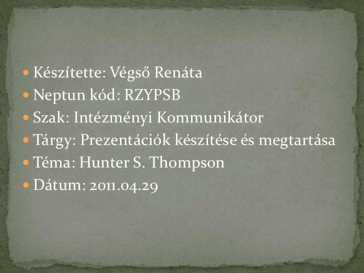 Készítette: Végső Renáta<br />Neptun kód: RZYPSB<br />Szak: Intézményi Kommunikátor<br />Tárgy: Prezentációk készítése és ...