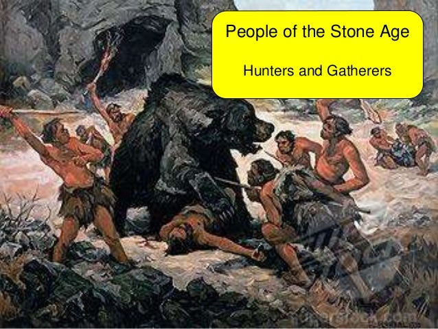 People of the Stone Age  Hunters and Gatherers