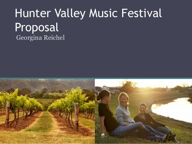 Hunter Valley Music Festival  Proposal  Georgina Reichel