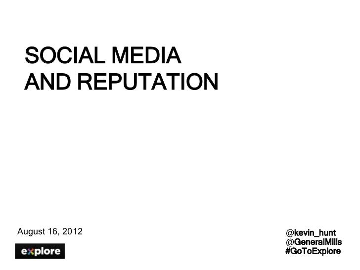 SOCIAL MEDIA AND REPUTATIONAugust 16, 2012   @kevin_hunt                  @GeneralMills                  #GoToExplore