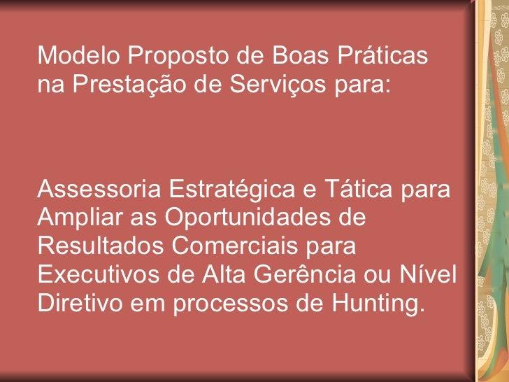 <ul><li>Modelo Proposto de Boas Práticas na Prestação de Serviços para: </li></ul><ul><li>Assessoria Estratégica e Tática ...