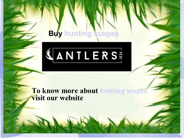 Buy hunting scopes To know more about hunting scopes visit our website