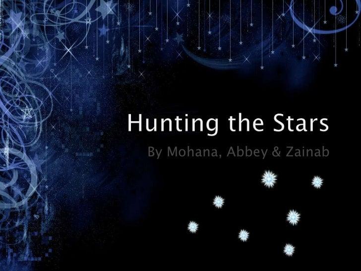 Hunting the Stars <br />By Mohana, Abbey & Zainab<br />
