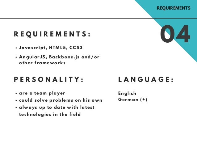 R E Q U I R E M E N T S : 04Javascript, HTML5, CCS3 AngularJS, Backbone.js and/or other frameworks are a team player could...
