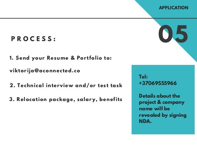 P R O C E S S : 05 1. Send your Resume & Portfolio to: viktorija@aconnected.co 2. Technical interview and/or test task 3. ...