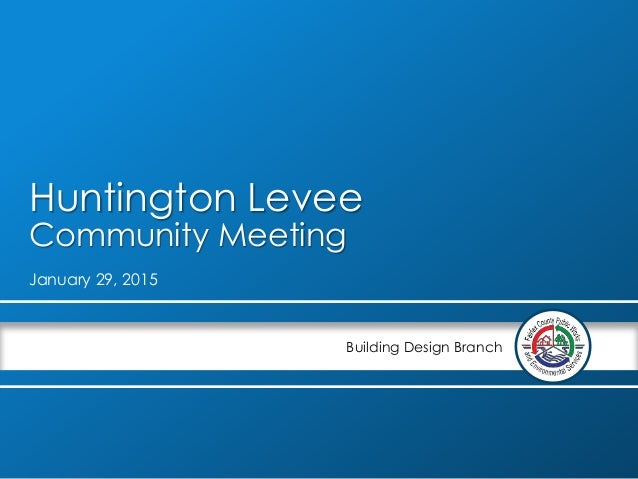 January 29, 2015 Building Design Branch Huntington Levee Community Meeting