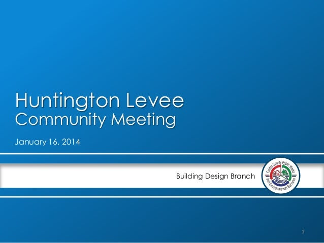 Huntington Levee Community Meeting January 16, 2014  Building Design Branch  1