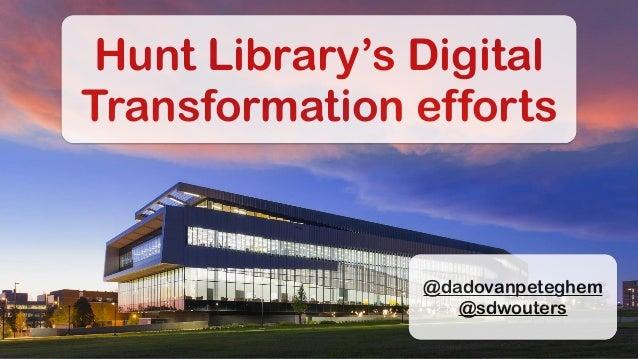 Hunt Library's Digital Transformation efforts @dadovanpeteghem @sdwouters