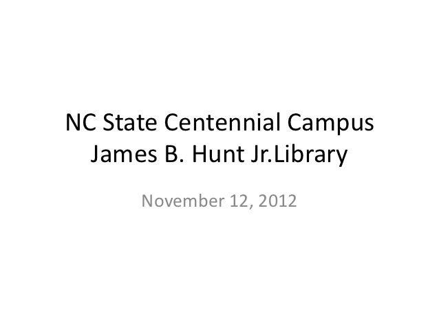 NC State Centennial Campus  James B. Hunt Jr.Library      November 12, 2012