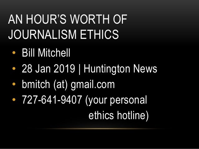 AN HOUR'S WORTH OF JOURNALISM ETHICS • Bill Mitchell • 28 Jan 2019 | Huntington News • bmitch (at) gmail.com • 727-641-940...