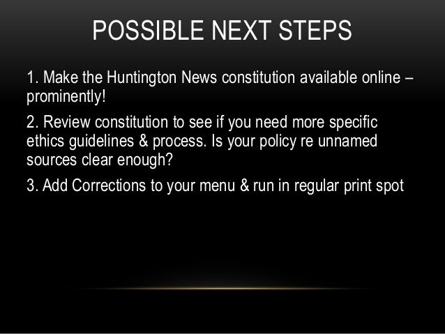 POSSIBLE NEXT STEPS 1. Make the Huntington News constitution available online – prominently! 2. Review constitution to see...