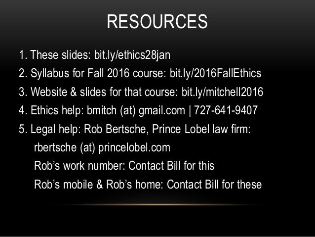 RESOURCES 1. These slides: bit.ly/ethics28jan 2. Syllabus for Fall 2016 course: bit.ly/2016FallEthics 3. Website & slides ...