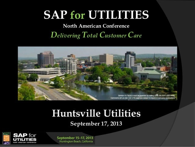SAP for UTILITIES North American Conference Delivering Total Customer Care Huntsville Utilities September 17, 2013